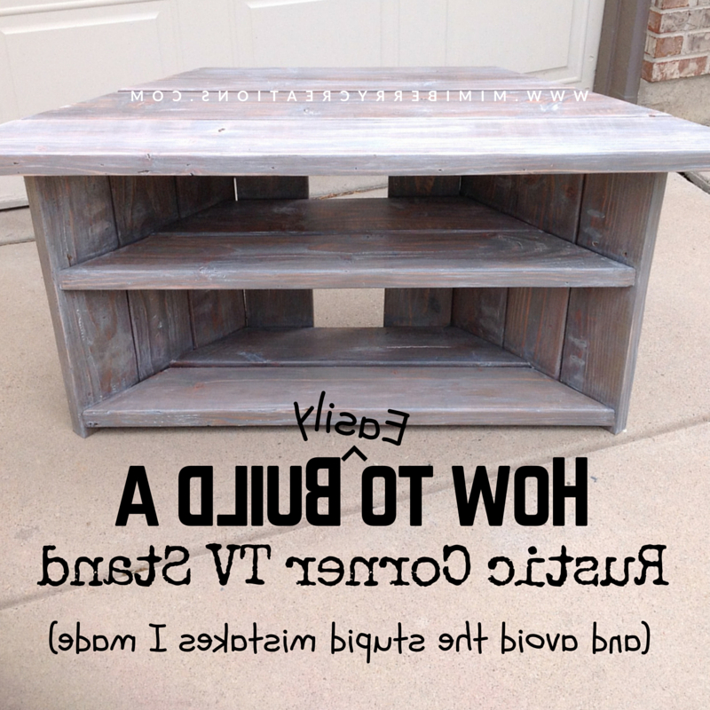 Mimiberry Creations: How To Easily Build A Rustic Corner Tv Stand Regarding Preferred Rustic Corner Tv Cabinets (View 4 of 20)