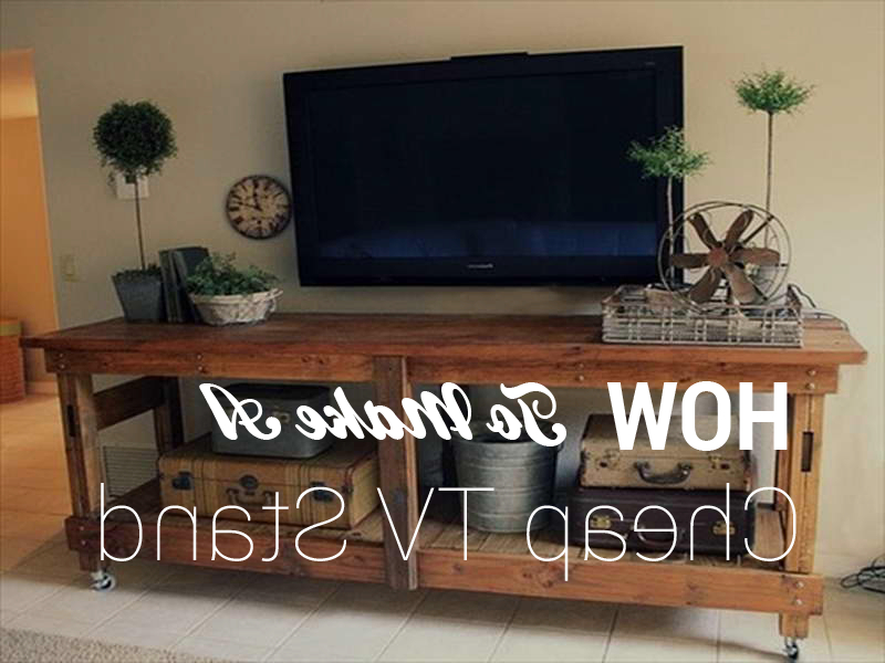 Most Popular If You Are Looking How To Make A Cheap Tv Stand In A Very Throughout Cheap Tv Table Stands (View 11 of 20)